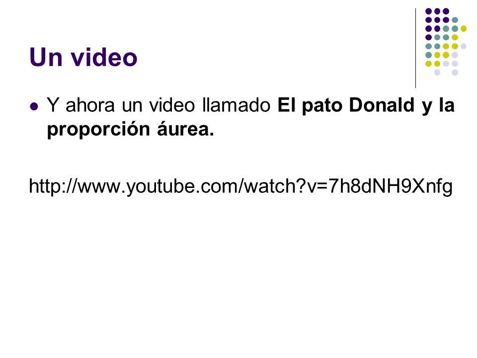 Un videoY ahora un video llamado El pato Donald y la proporción áurea.