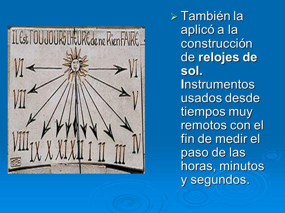También la aplicó a la construcción de relojes de sol