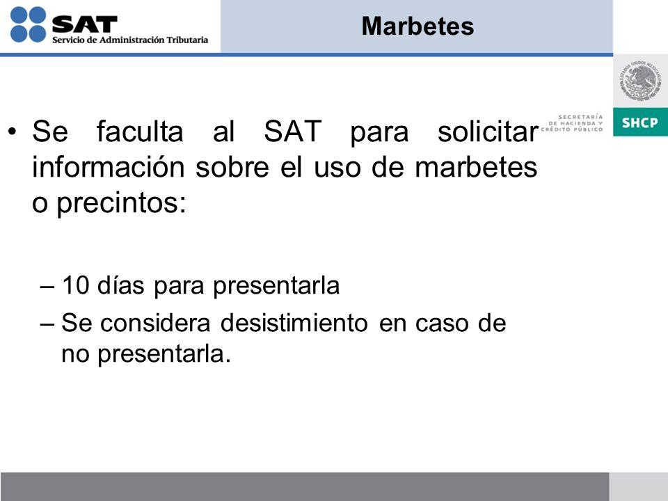 Marbetes Se faculta al SAT para solicitar información sobre el uso de marbetes o precintos: 10 días para presentarla.