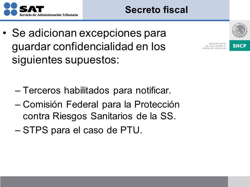 Secreto fiscal Se adicionan excepciones para guardar confidencialidad en los siguientes supuestos: Terceros habilitados para notificar.