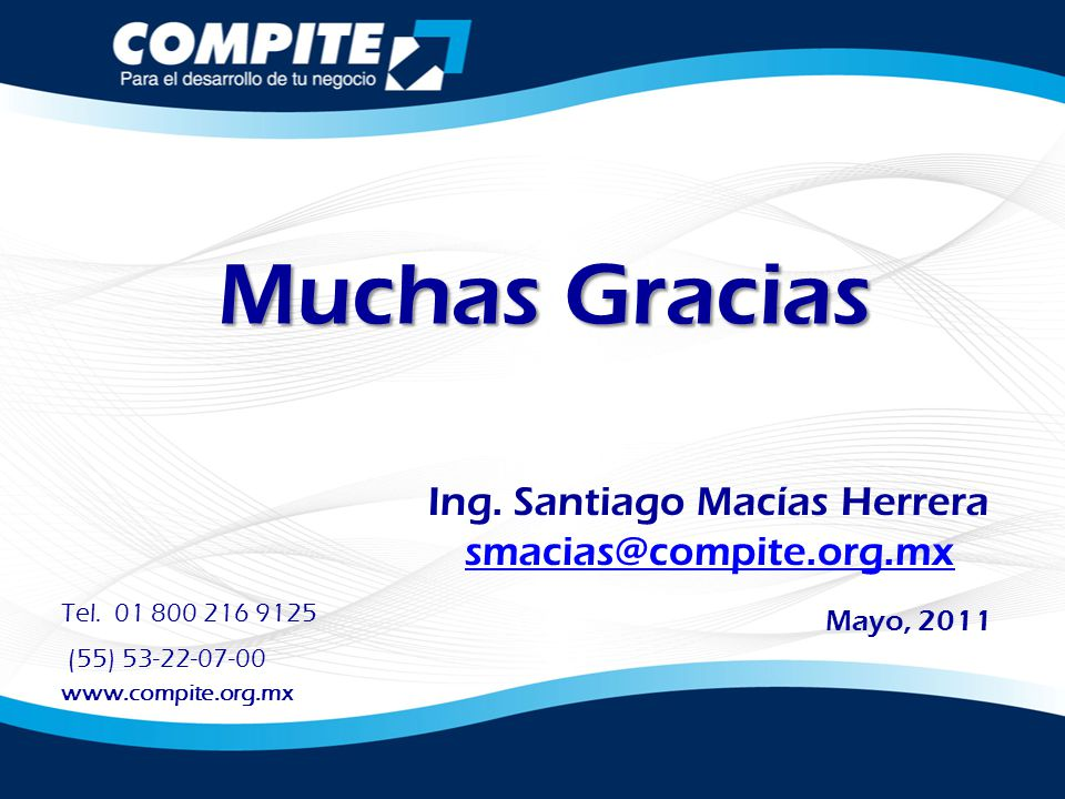Muchas Gracias Ing. Santiago Macías Herrera smacias@compite.org.mx