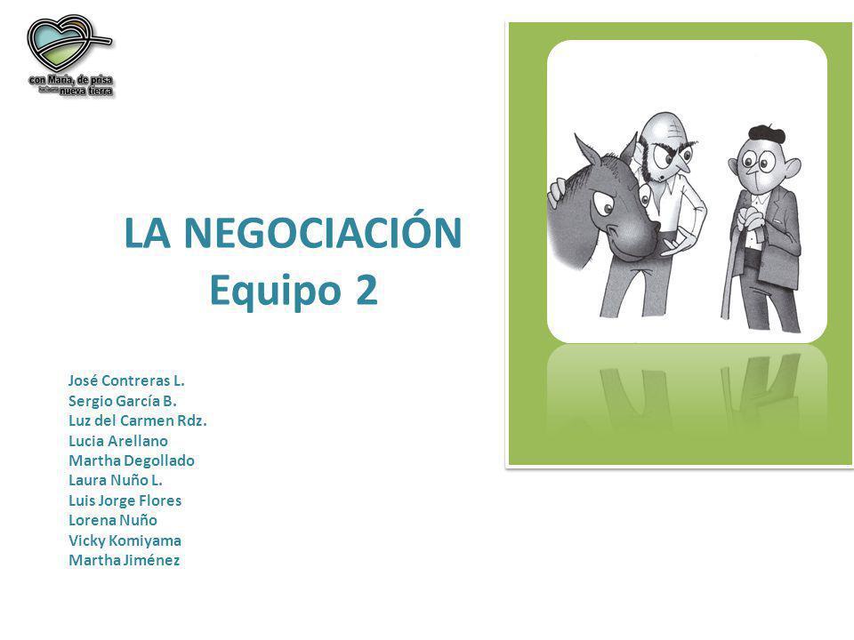 LA NEGOCIACIÓN Equipo 2 José Contreras L. Sergio García B.