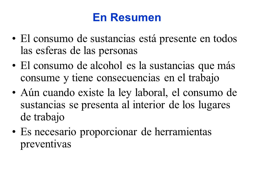 En Resumen El consumo de sustancias está presente en todos las esferas de las personas.