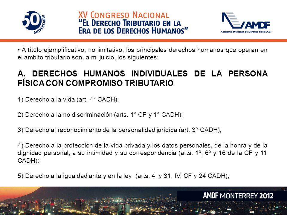 • A título ejemplificativo, no limitativo, los principales derechos humanos que operan en el ámbito tributario son, a mi juicio, los siguientes: