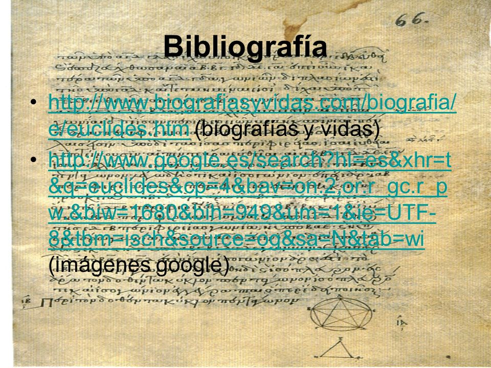 Bibliografía http://www.biografiasyvidas.com/biografia/e/euclides.htm (biografías y vidas)