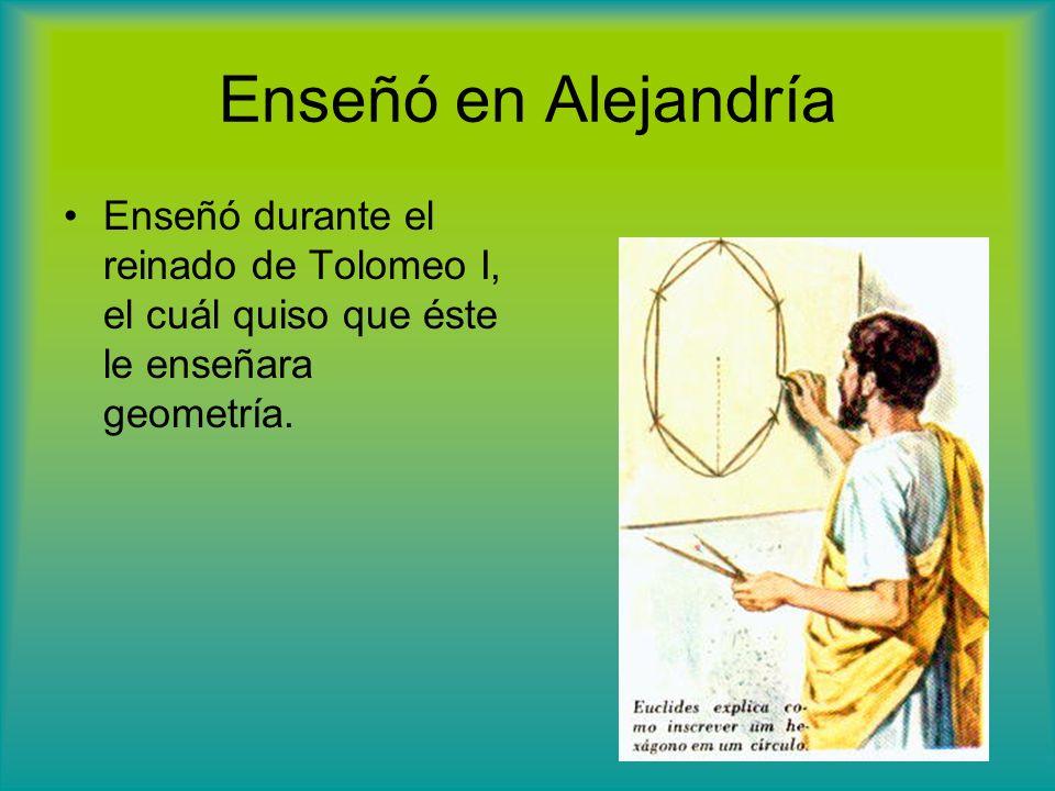 Enseñó en Alejandría Enseñó durante el reinado de Tolomeo I, el cuál quiso que éste le enseñara geometría.