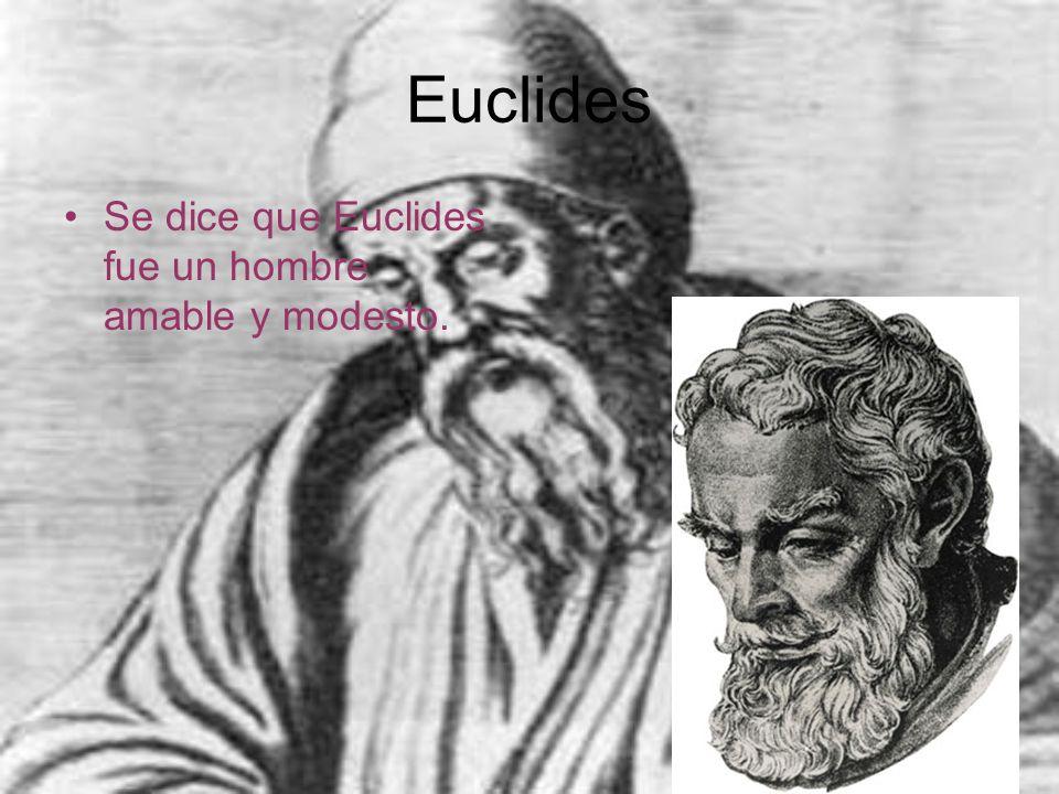 Euclides Se dice que Euclides fue un hombre amable y modesto.
