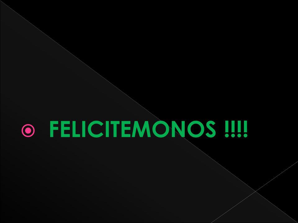 FELICITEMONOS !!!!