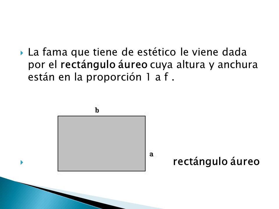 La fama que tiene de estético le viene dada por el rectángulo áureo cuya altura y anchura están en la proporción 1 a f .