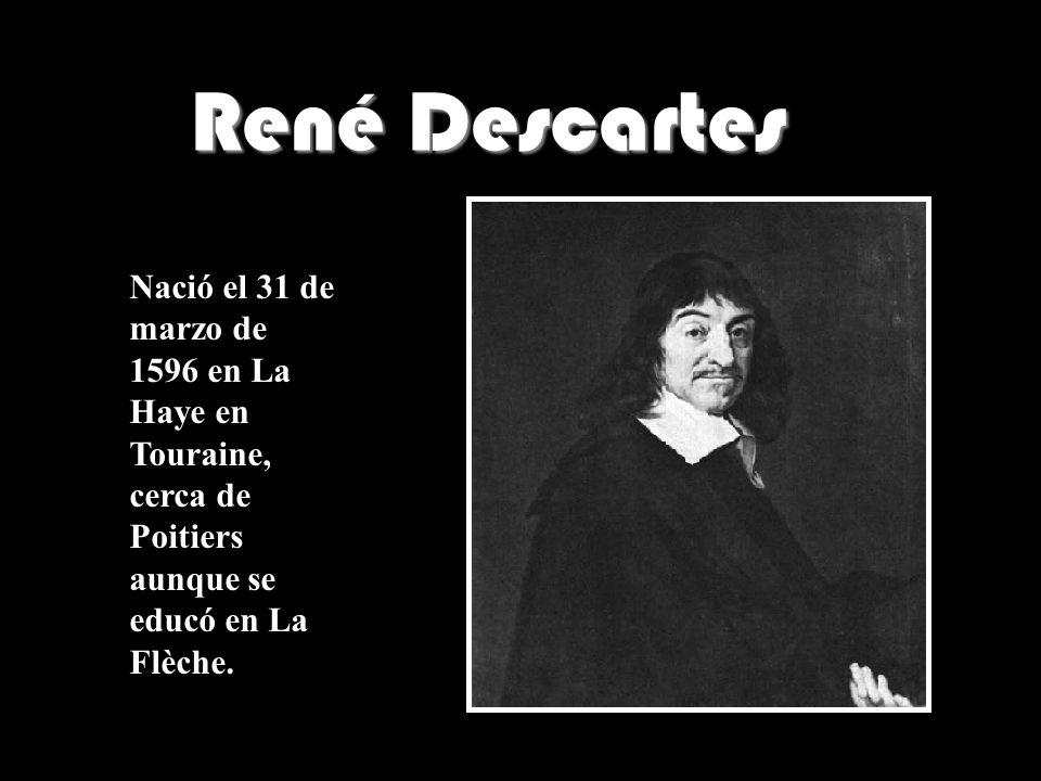René DescartesNació el 31 de marzo de 1596 en La Haye en Touraine, cerca de Poitiers aunque se educó en La Flèche.