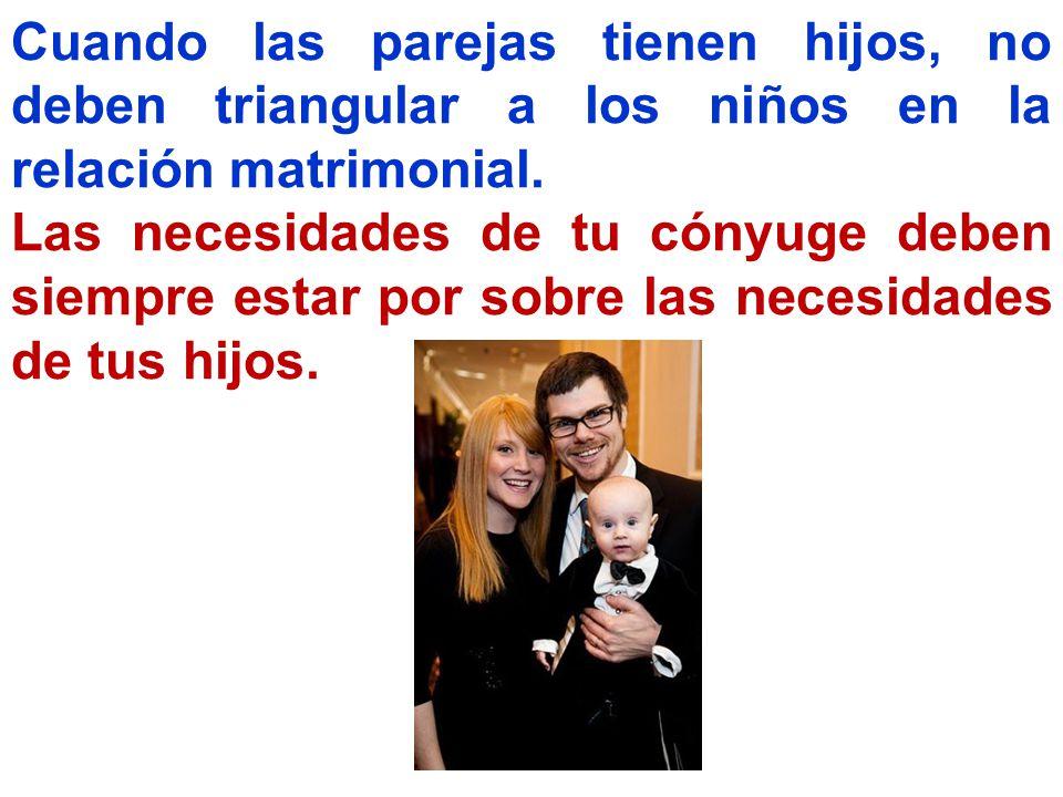 Cuando las parejas tienen hijos, no deben triangular a los niños en la relación matrimonial.