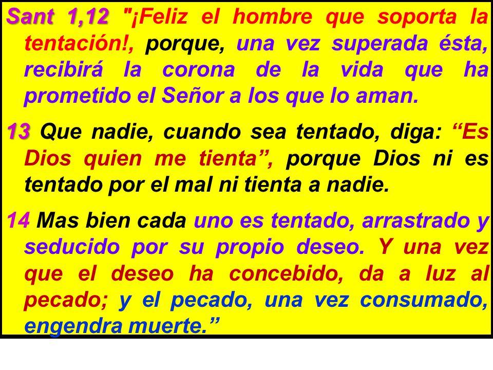 Sant 1,12 ¡Feliz el hombre que soporta la tentación