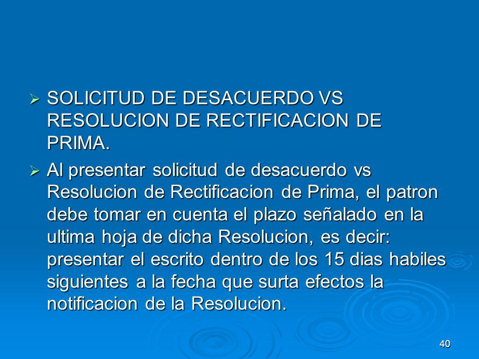 SOLICITUD DE DESACUERDO VS RESOLUCION DE RECTIFICACION DE PRIMA.
