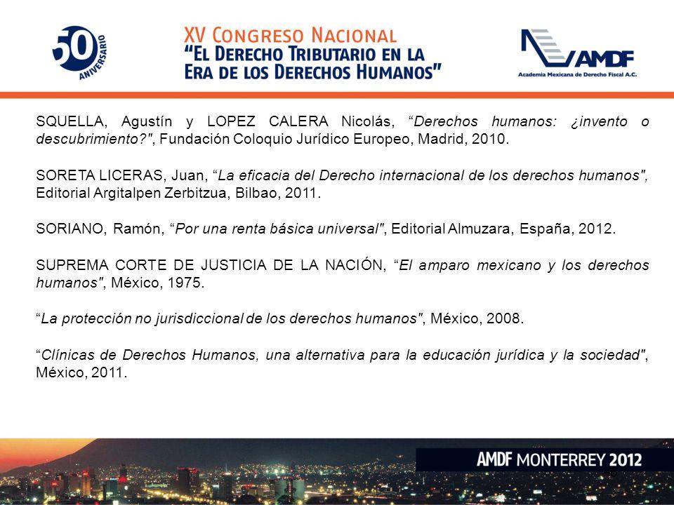 SQUELLA, Agustín y LOPEZ CALERA Nicolás, Derechos humanos: ¿invento o descubrimiento , Fundación Coloquio Jurídico Europeo, Madrid, 2010.