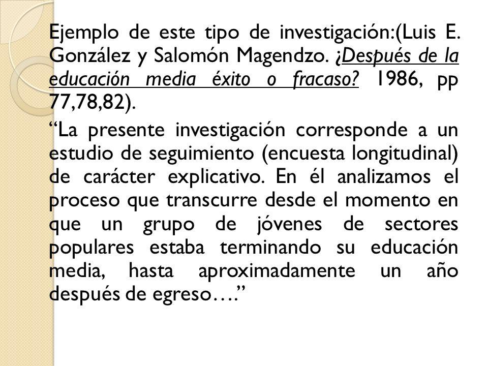 Ejemplo de este tipo de investigación:(Luis E