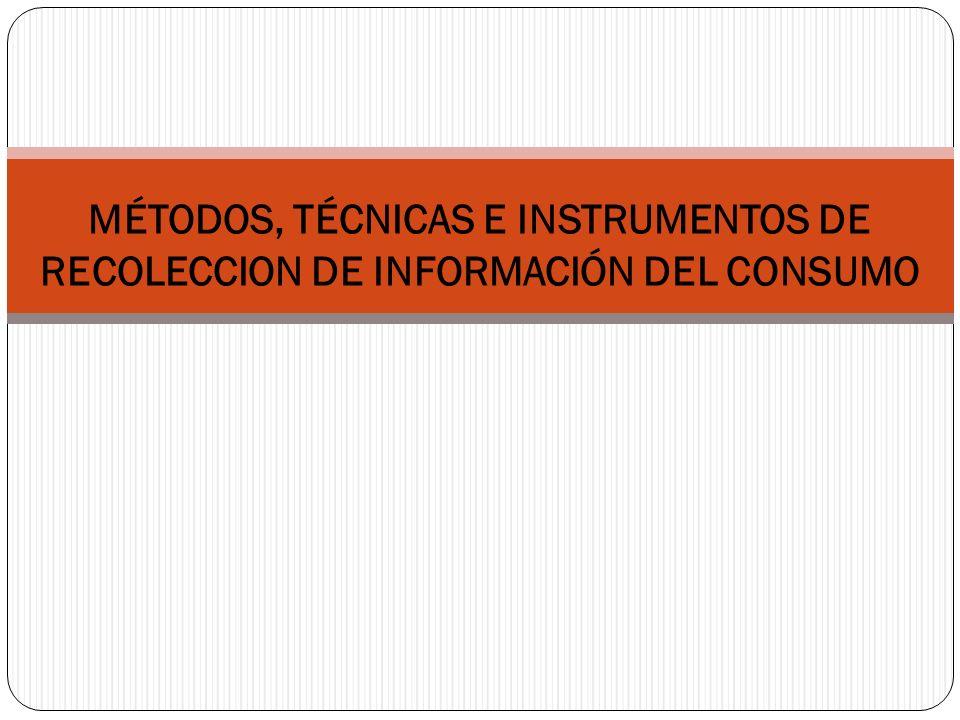 MÉTODOS, TÉCNICAS E INSTRUMENTOS DE RECOLECCION DE INFORMACIÓN DEL CONSUMO