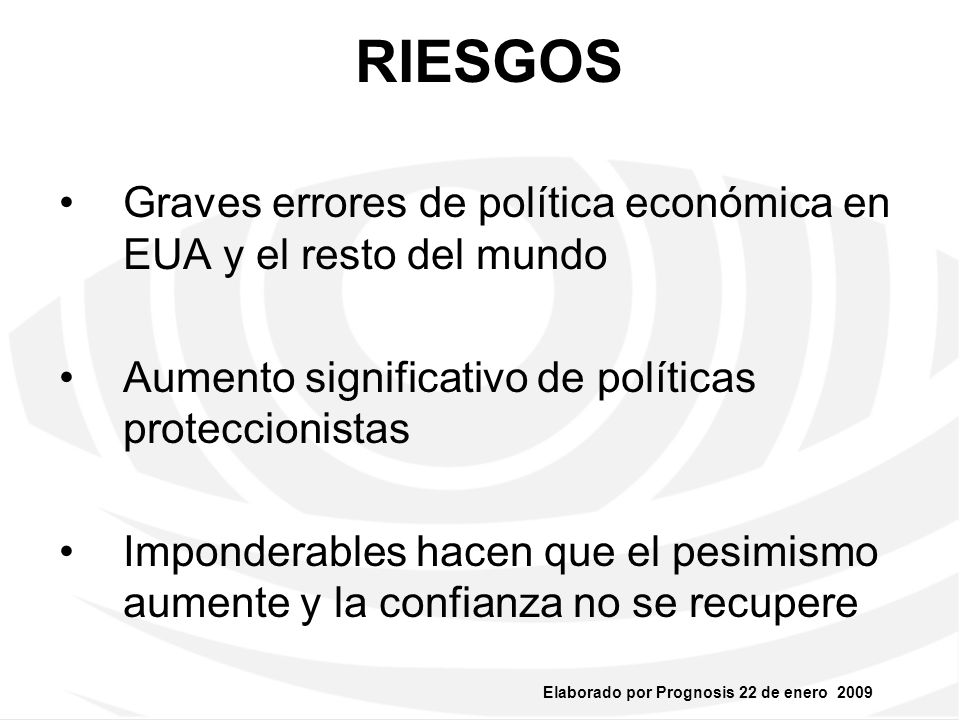 RIESGOS Graves errores de política económica en EUA y el resto del mundo. Aumento significativo de políticas proteccionistas.