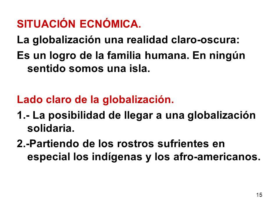 SITUACIÓN ECNÓMICA. La globalización una realidad claro-oscura: Es un logro de la familia humana. En ningún sentido somos una isla.