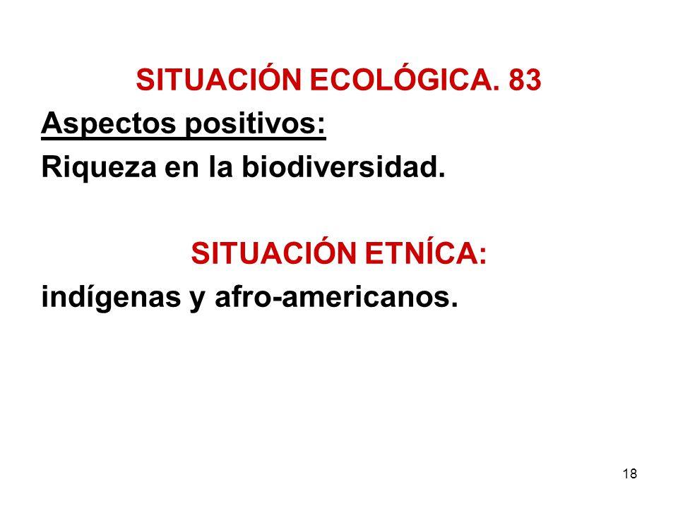 SITUACIÓN ECOLÓGICA. 83 Aspectos positivos: Riqueza en la biodiversidad.