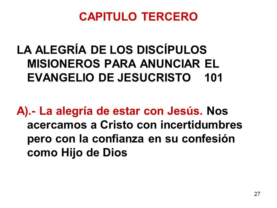 CAPITULO TERCERO LA ALEGRÍA DE LOS DISCÍPULOS MISIONEROS PARA ANUNCIAR EL EVANGELIO DE JESUCRISTO 101.
