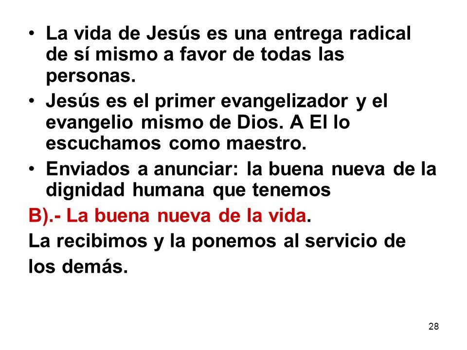 La vida de Jesús es una entrega radical de sí mismo a favor de todas las personas.
