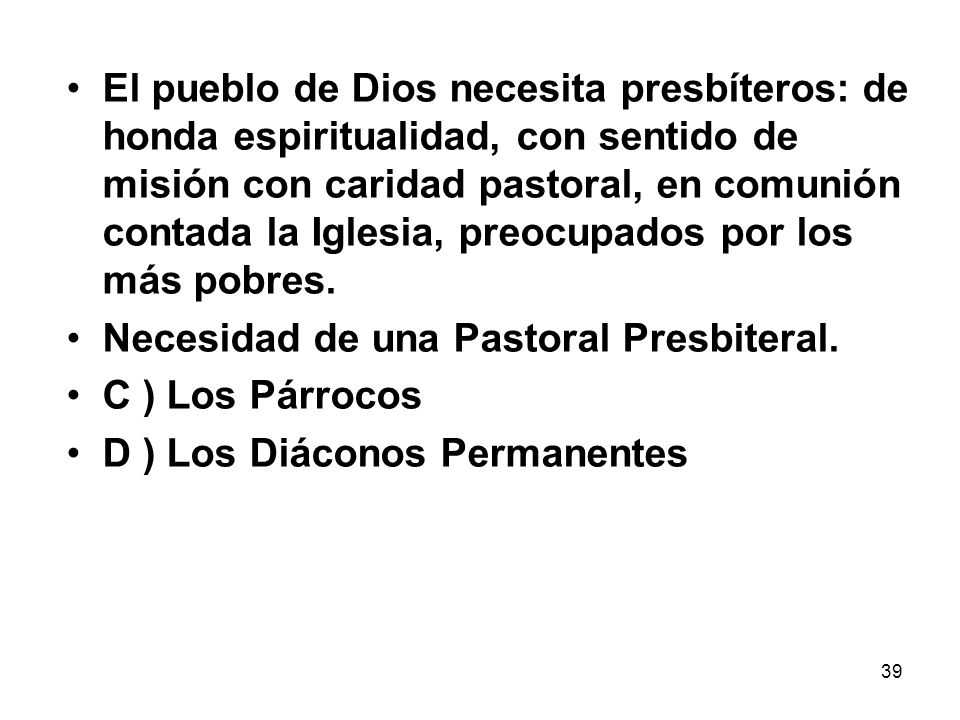 El pueblo de Dios necesita presbíteros: de honda espiritualidad, con sentido de misión con caridad pastoral, en comunión contada la Iglesia, preocupados por los más pobres.