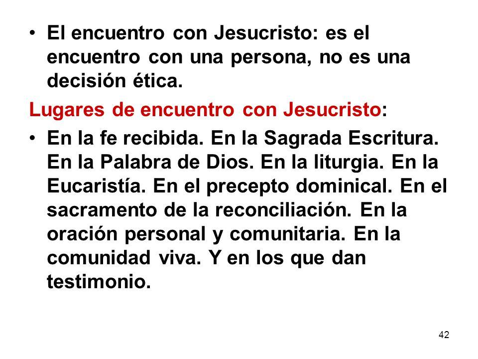El encuentro con Jesucristo: es el encuentro con una persona, no es una decisión ética.