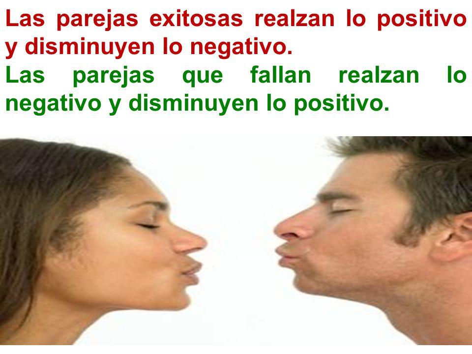 Las parejas exitosas realzan lo positivo y disminuyen lo negativo.