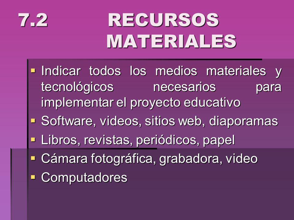 7.2 RECURSOS MATERIALESIndicar todos los medios materiales y tecnológicos necesarios para implementar el proyecto educativo.