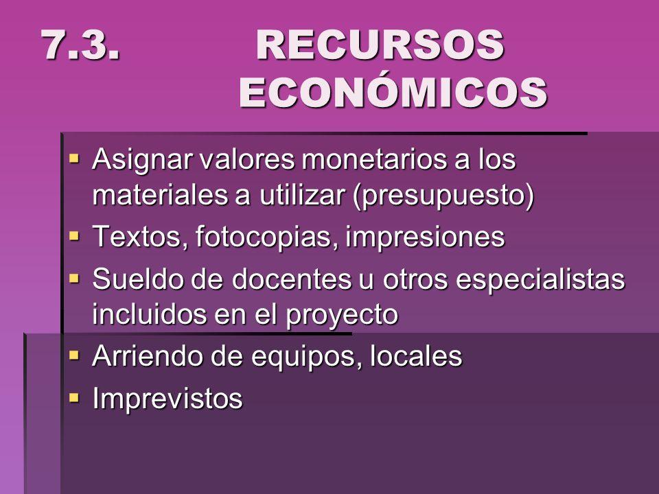 7.3. RECURSOS ECONÓMICOSAsignar valores monetarios a los materiales a utilizar (presupuesto)