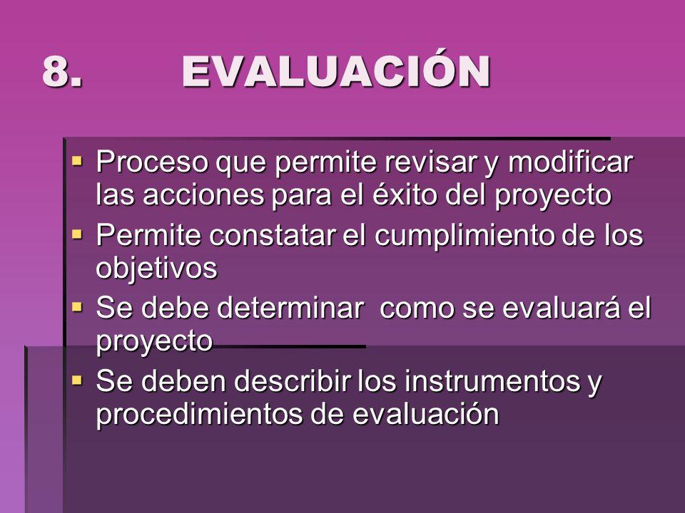 8. EVALUACIÓNProceso que permite revisar y modificar las acciones para el éxito del proyecto.