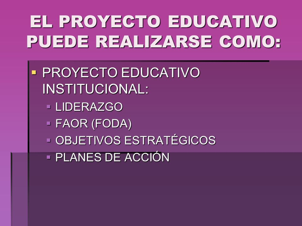 EL PROYECTO EDUCATIVO PUEDE REALIZARSE COMO: