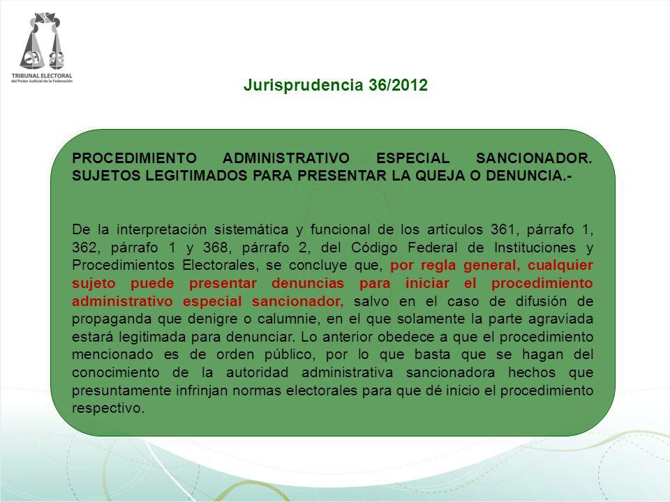 Jurisprudencia 36/2012 PROCEDIMIENTO ADMINISTRATIVO ESPECIAL SANCIONADOR. SUJETOS LEGITIMADOS PARA PRESENTAR LA QUEJA O DENUNCIA.-