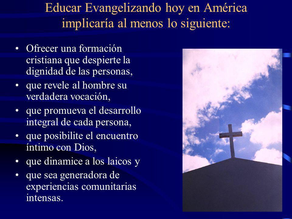 Educar Evangelizando hoy en América implicaría al menos lo siguiente: