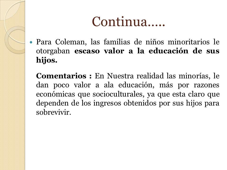 Continua….. Para Coleman, las familias de niños minoritarios le otorgaban escaso valor a la educación de sus hijos.
