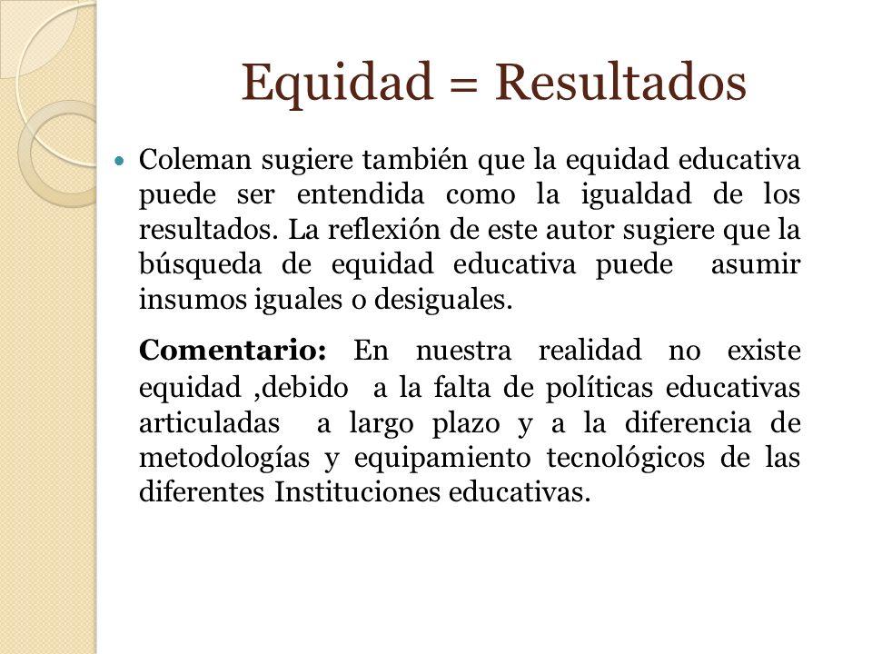Equidad = Resultados