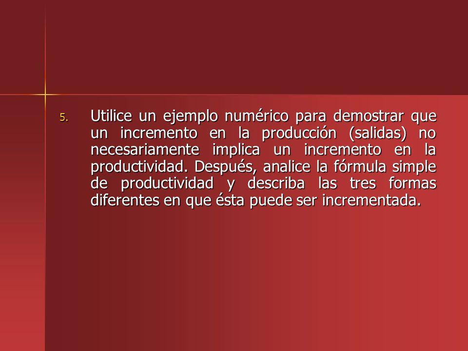 Utilice un ejemplo numérico para demostrar que un incremento en la producción (salidas) no necesariamente implica un incremento en la productividad.