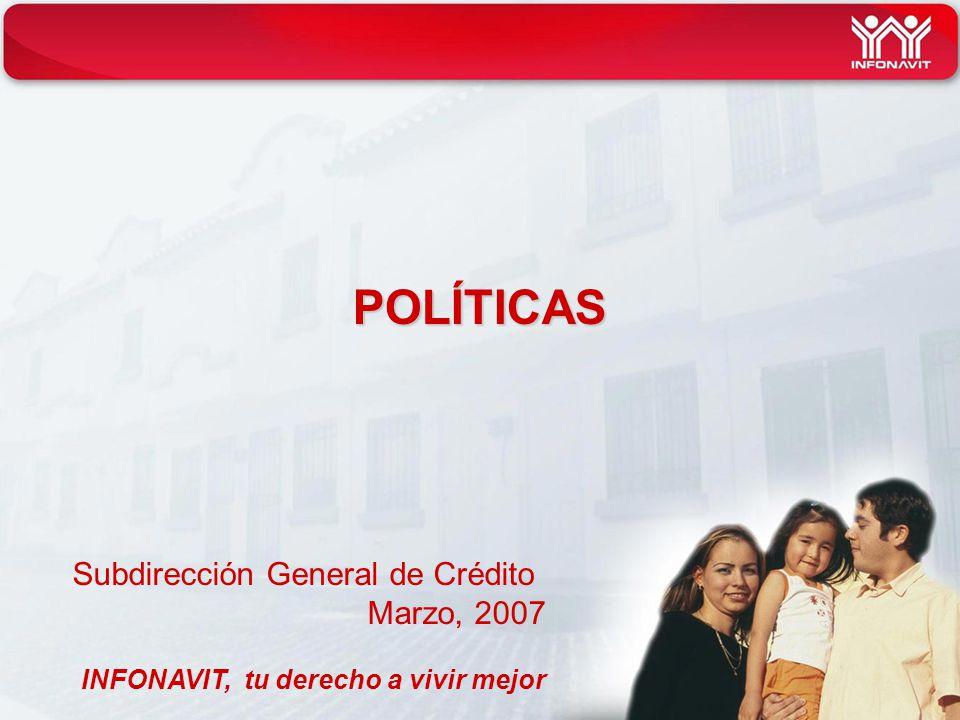 POLÍTICAS Subdirección General de Crédito Marzo, 2007