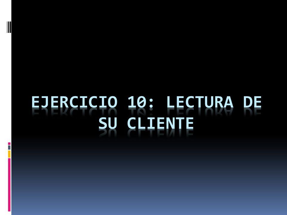 EJERCICIO 10: LECTURA DE SU CLIENTE