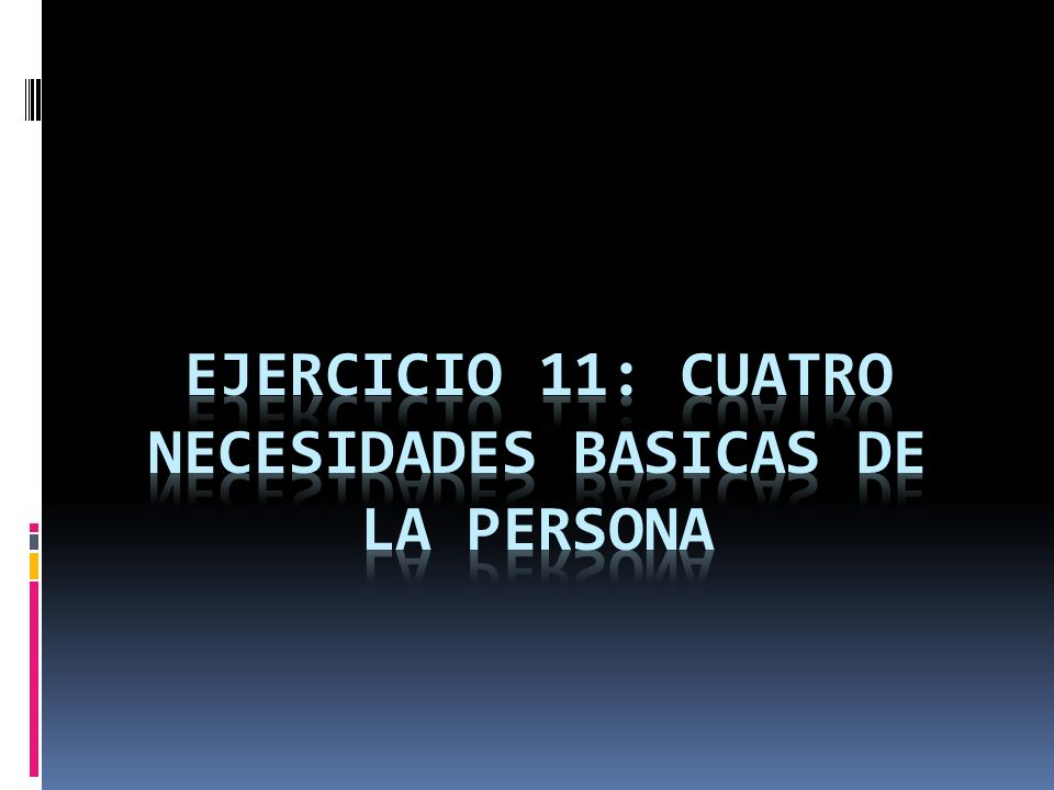 EJERCICIO 11: CUATRO NECESIDADES BASICAS DE LA PERSONA