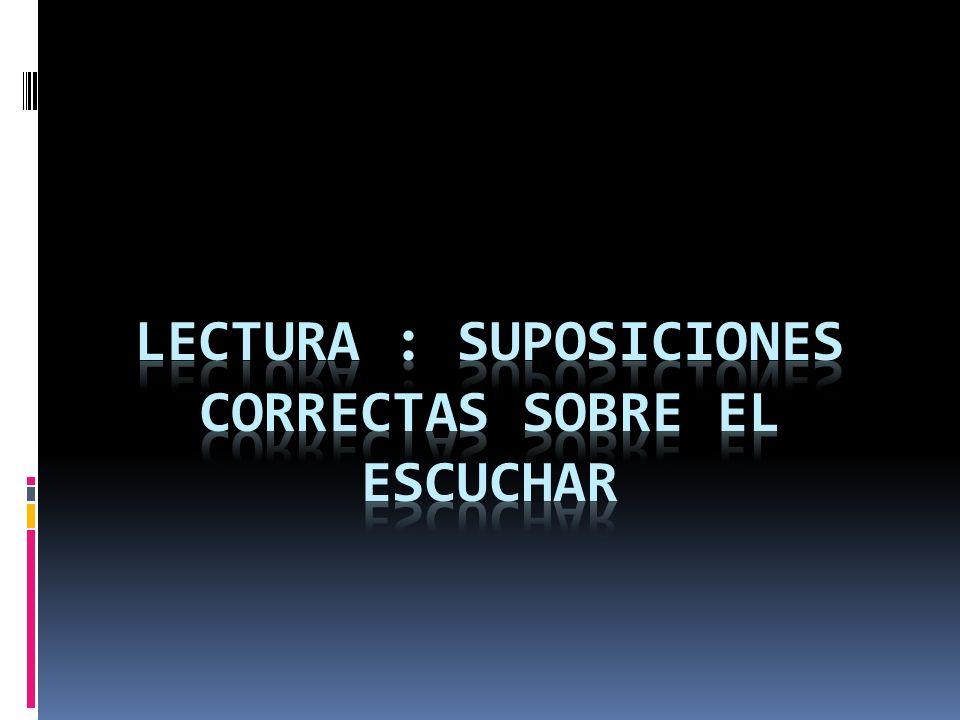 LECTURA : SUPOSICIONES CORRECTAS SOBRE EL ESCUCHAR