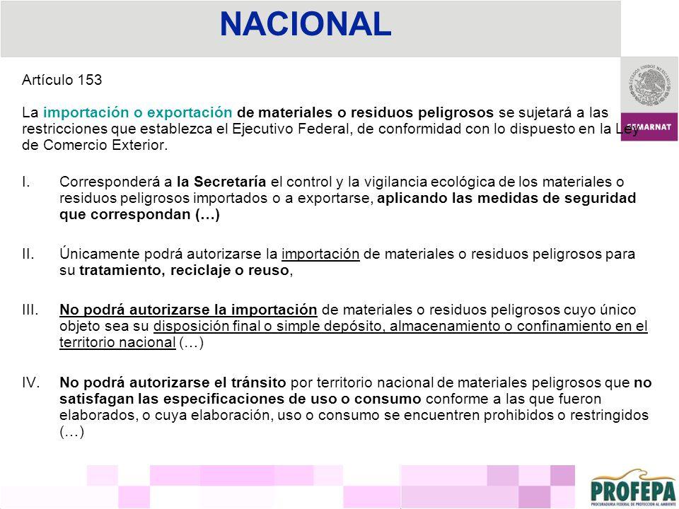NACIONAL Artículo 153. La importación o exportación de materiales o residuos peligrosos se sujetará a las.
