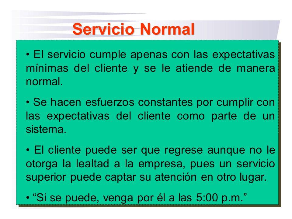 Servicio Normal • El servicio cumple apenas con las expectativas mínimas del cliente y se le atiende de manera normal.