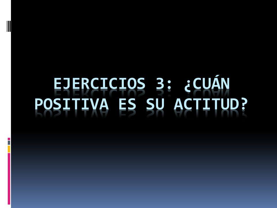 Ejercicios 3: ¿cuán positiva es su actitud