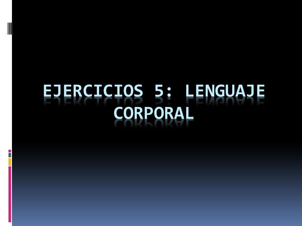 Ejercicios 5: lenguaje corporal