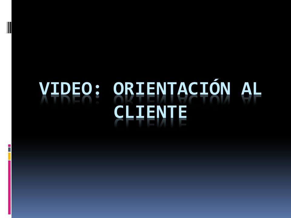 Video: Orientación al cliente