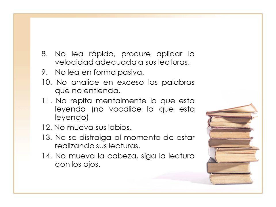8. No lea rápido, procure aplicar la velocidad adecuada a sus lecturas.