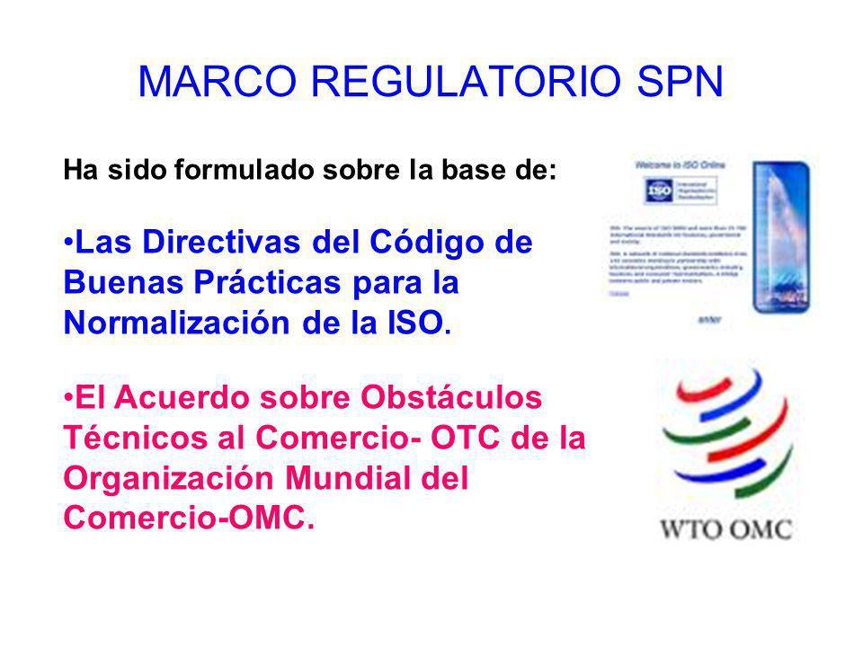 MARCO REGULATORIO SPNHa sido formulado sobre la base de: Las Directivas del Código de Buenas Prácticas para la Normalización de la ISO.