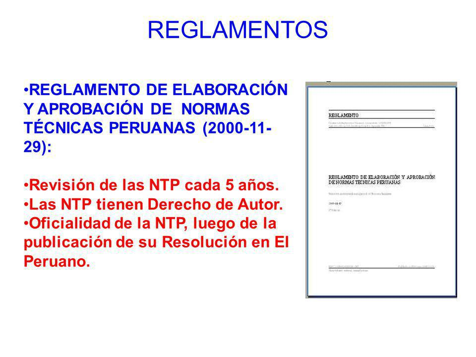 REGLAMENTOSREGLAMENTO DE ELABORACIÓN Y APROBACIÓN DE NORMAS TÉCNICAS PERUANAS (2000-11-29): Revisión de las NTP cada 5 años.