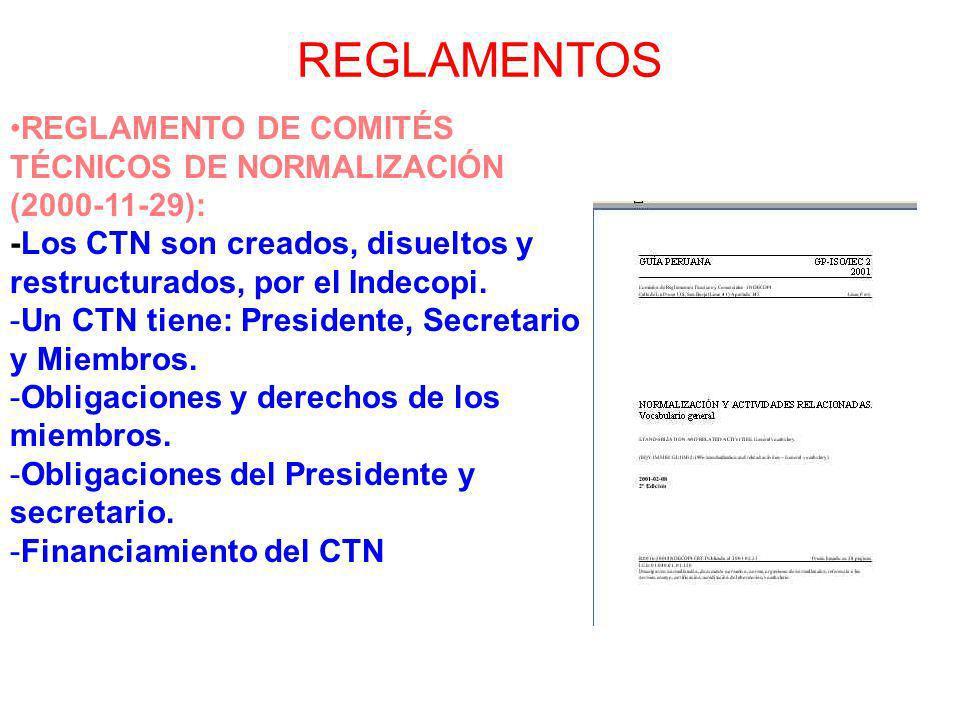 REGLAMENTOSREGLAMENTO DE COMITÉS TÉCNICOS DE NORMALIZACIÓN (2000-11-29): -Los CTN son creados, disueltos y restructurados, por el Indecopi.